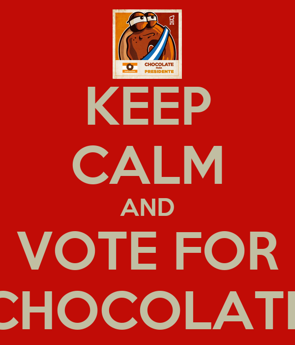 KEEP CALM AND VOTE FOR CHOCOLATE