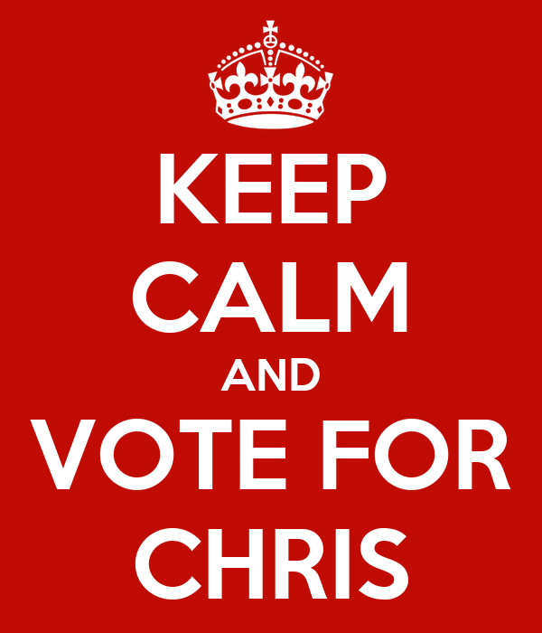 KEEP CALM AND VOTE FOR CHRIS