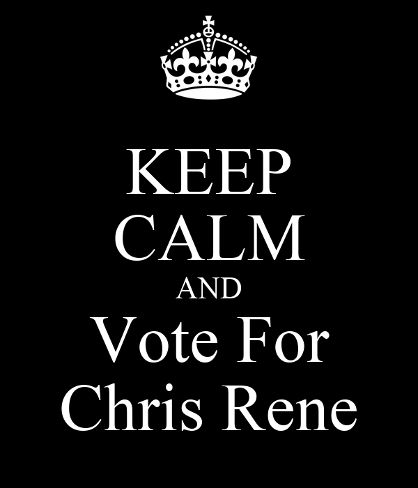 KEEP CALM AND Vote For Chris Rene