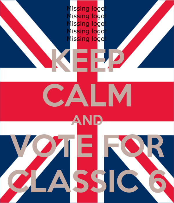 KEEP CALM AND VOTE FOR CLASSIC 6