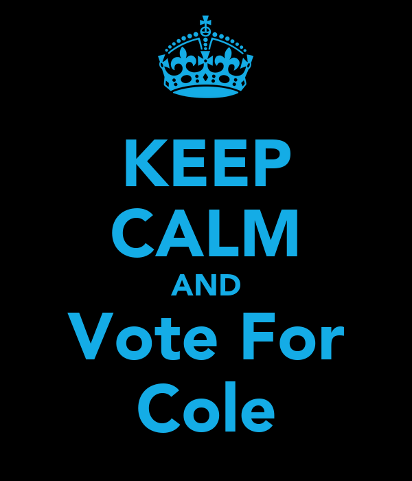 KEEP CALM AND Vote For Cole