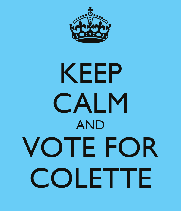 KEEP CALM AND VOTE FOR COLETTE