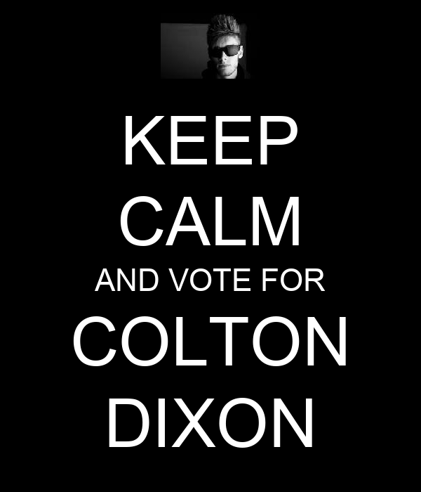 KEEP CALM AND VOTE FOR COLTON DIXON