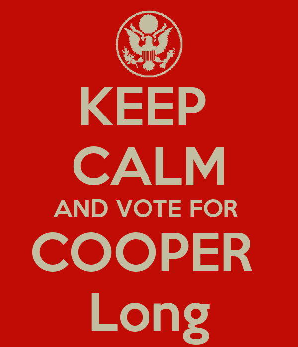 KEEP  CALM AND VOTE FOR  COOPER  Long