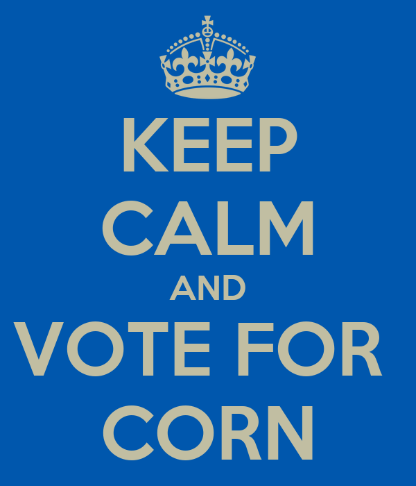 KEEP CALM AND VOTE FOR  CORN