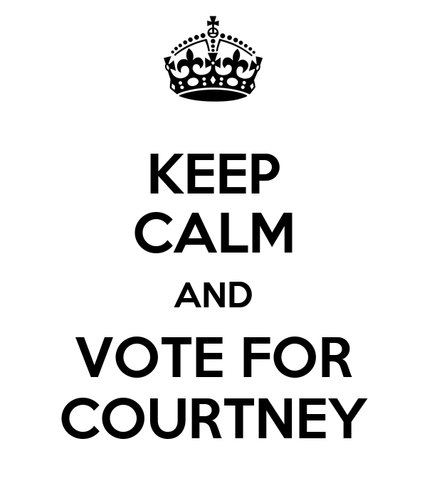 KEEP CALM AND VOTE FOR COURTNEY