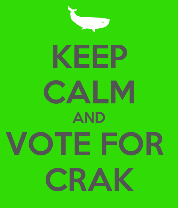 KEEP CALM AND VOTE FOR  CRAK