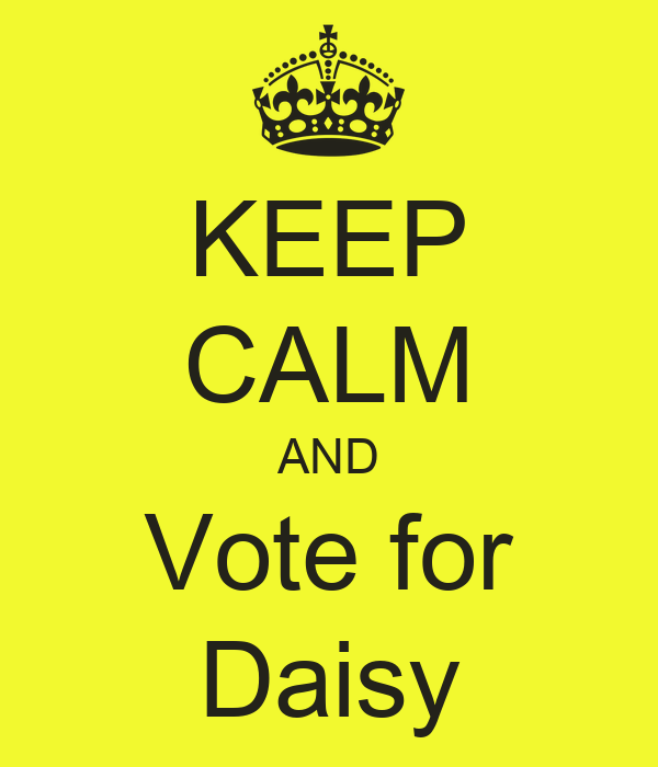 KEEP CALM AND Vote for Daisy