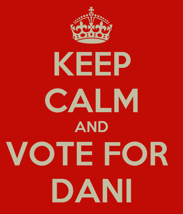 KEEP CALM AND VOTE FOR  DANI