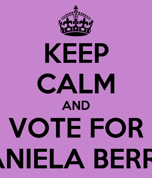 KEEP CALM AND VOTE FOR DANIELA BERRIO