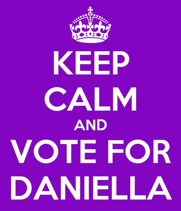 KEEP CALM AND VOTE FOR DANIELLA