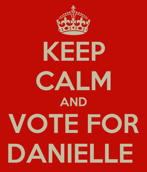 KEEP CALM AND VOTE FOR DANIELLE