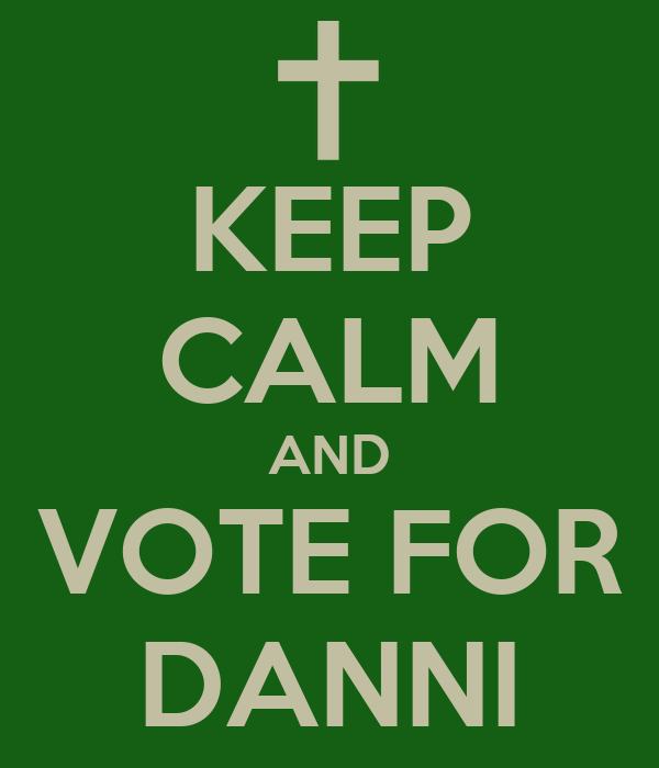 KEEP CALM AND VOTE FOR DANNI
