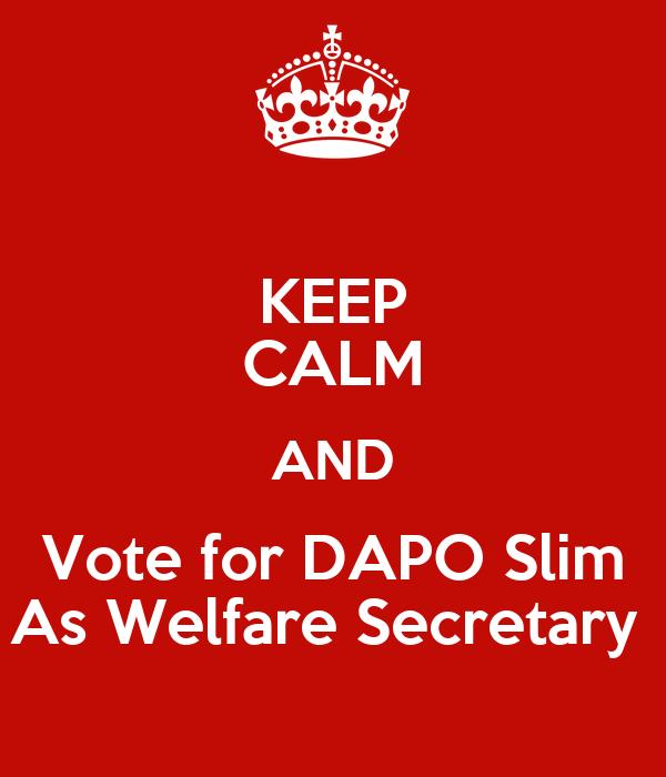 KEEP CALM AND Vote for DAPO Slim As Welfare Secretary