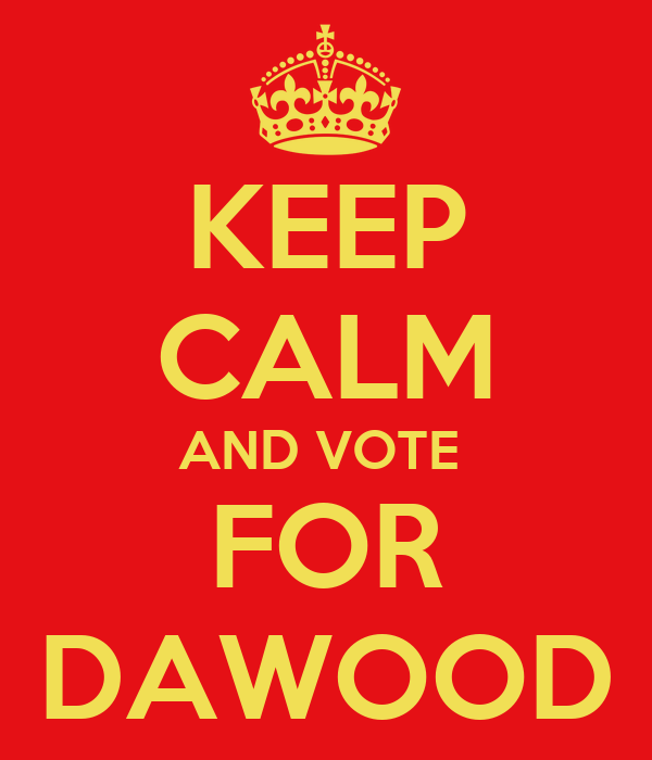 KEEP CALM AND VOTE  FOR DAWOOD