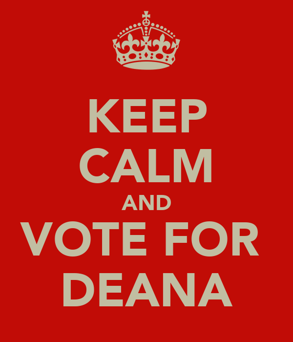 KEEP CALM AND VOTE FOR  DEANA
