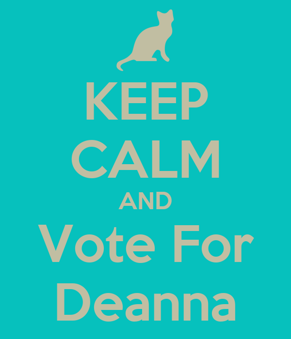 KEEP CALM AND Vote For Deanna