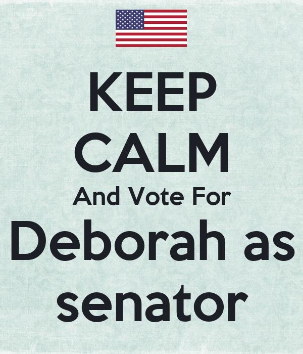 KEEP CALM And Vote For Deborah as senator