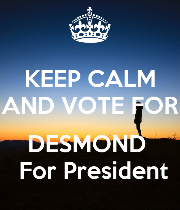 KEEP CALM AND VOTE FOR  DESMOND   For President