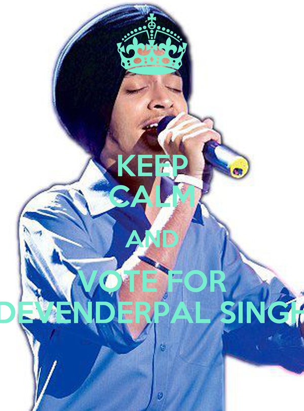 KEEP CALM AND VOTE FOR DEVENDERPAL SINGH