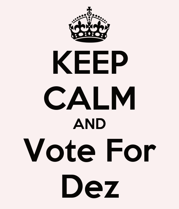 KEEP CALM AND Vote For Dez