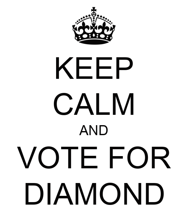 KEEP CALM AND VOTE FOR DIAMOND