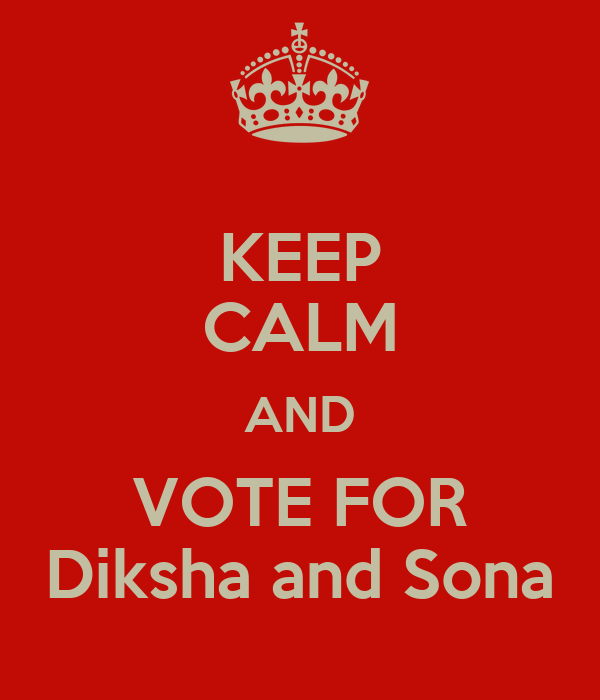 KEEP CALM AND VOTE FOR Diksha and Sona