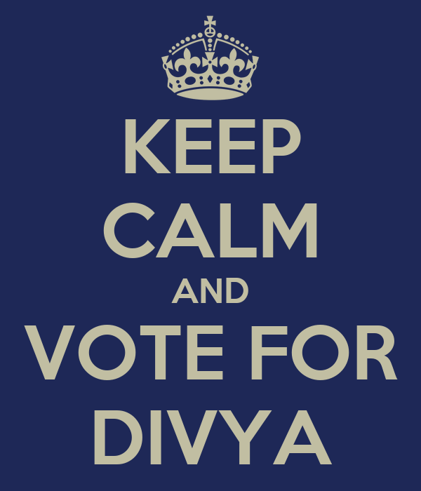 KEEP CALM AND VOTE FOR DIVYA