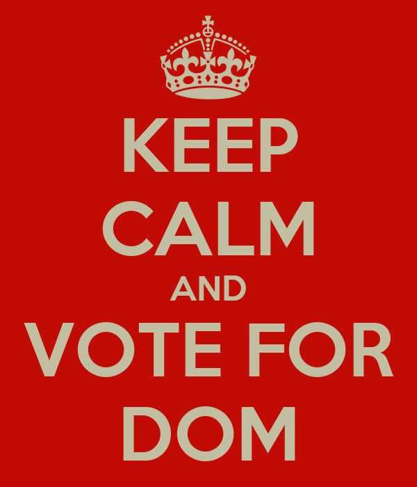 KEEP CALM AND VOTE FOR DOM