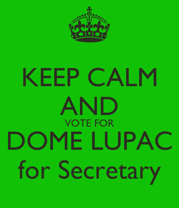 KEEP CALM AND VOTE FOR DOME LUPAC for Secretary