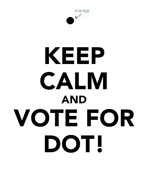 KEEP CALM AND VOTE FOR DOT!