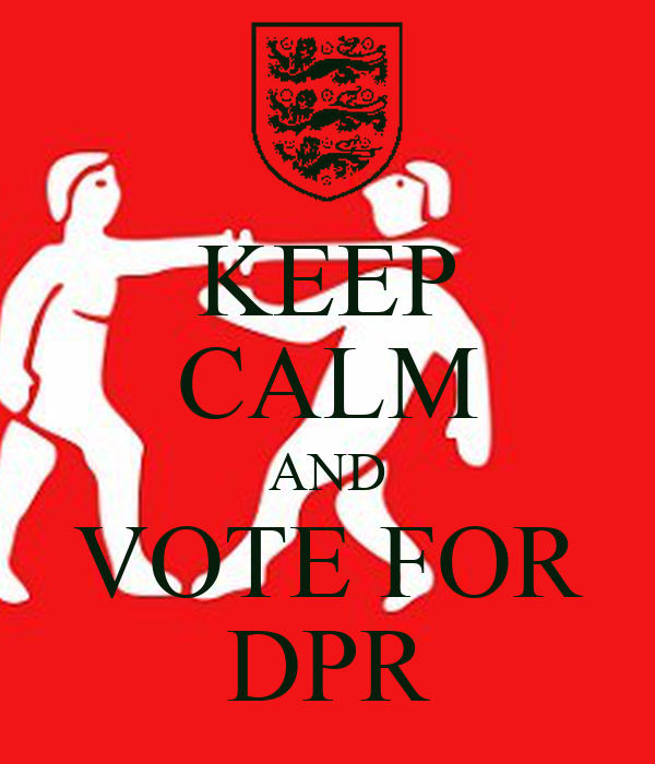 KEEP CALM AND VOTE FOR DPR