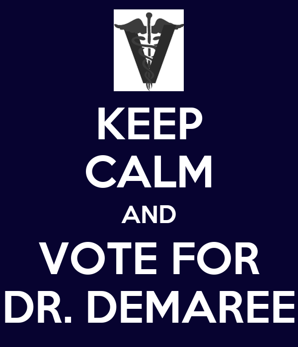 KEEP CALM AND VOTE FOR DR. DEMAREE