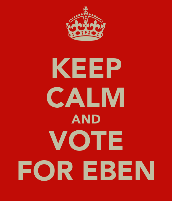 KEEP CALM AND VOTE FOR EBEN