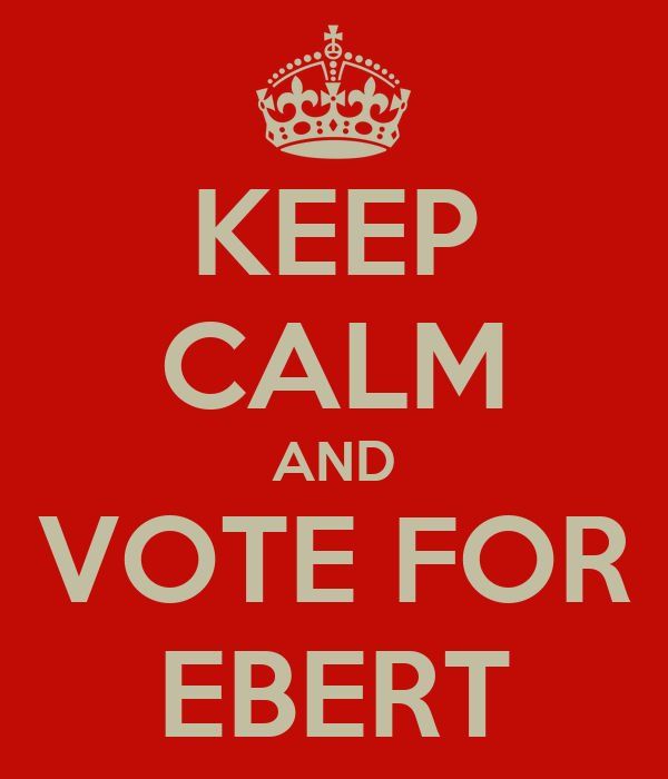 KEEP CALM AND VOTE FOR EBERT