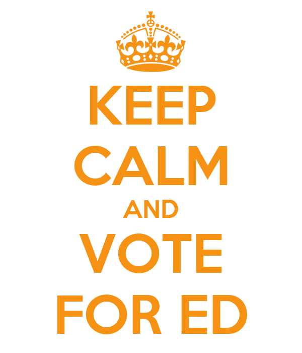 KEEP CALM AND VOTE FOR ED
