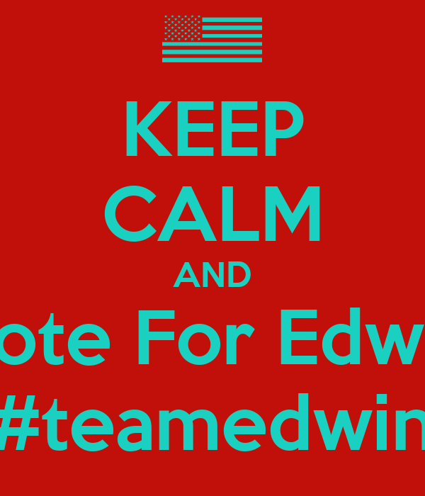 KEEP CALM AND Vote For Edwin #teamedwin