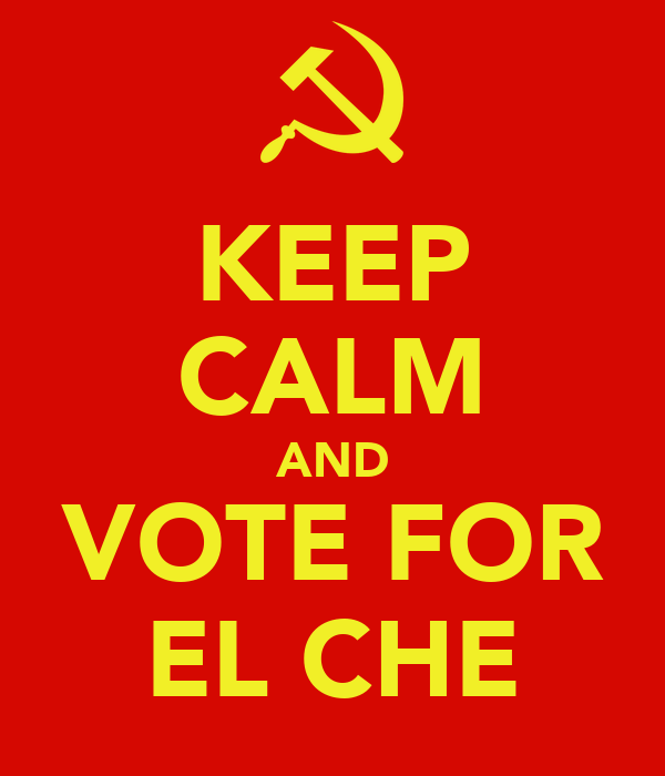 KEEP CALM AND VOTE FOR EL CHE