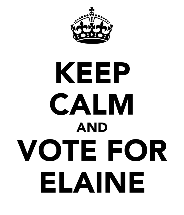 KEEP CALM AND VOTE FOR ELAINE