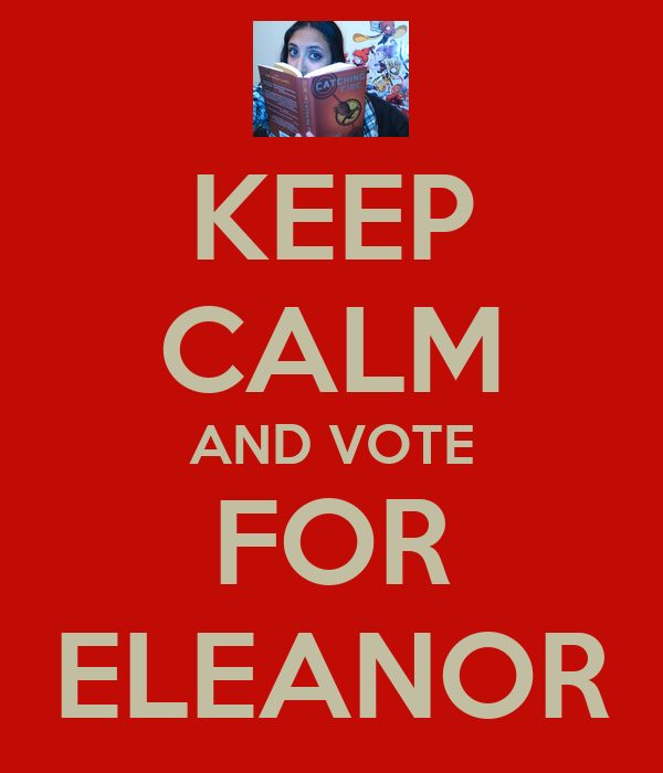 KEEP CALM AND VOTE FOR ELEANOR