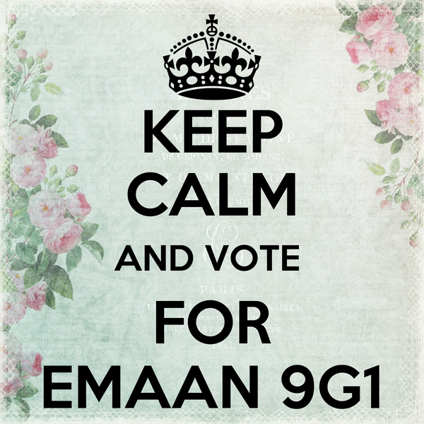 KEEP CALM AND VOTE  FOR EMAAN 9G1
