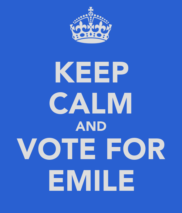KEEP CALM AND VOTE FOR EMILE