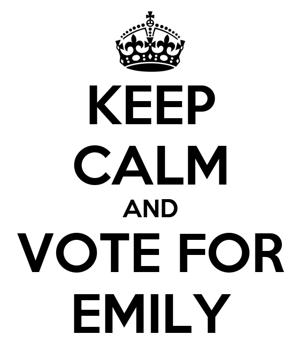 KEEP CALM AND VOTE FOR EMILY
