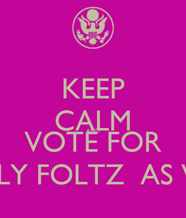 KEEP CALM AND VOTE FOR EMILY FOLTZ  AS V.P.
