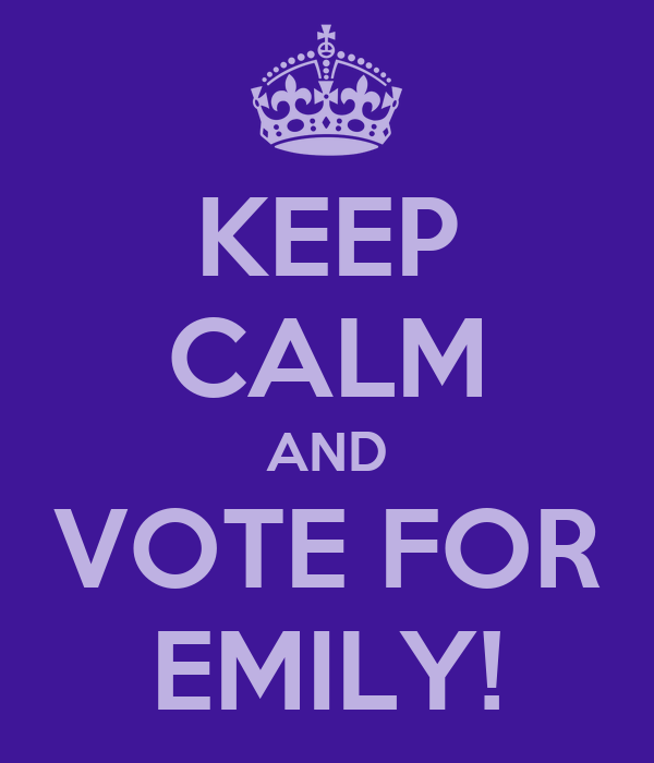 KEEP CALM AND VOTE FOR EMILY!