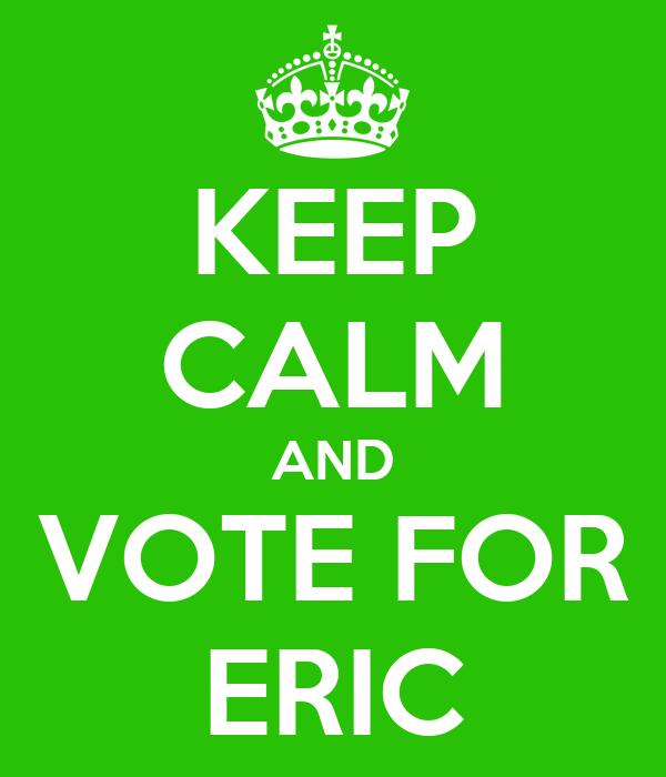 KEEP CALM AND VOTE FOR ERIC