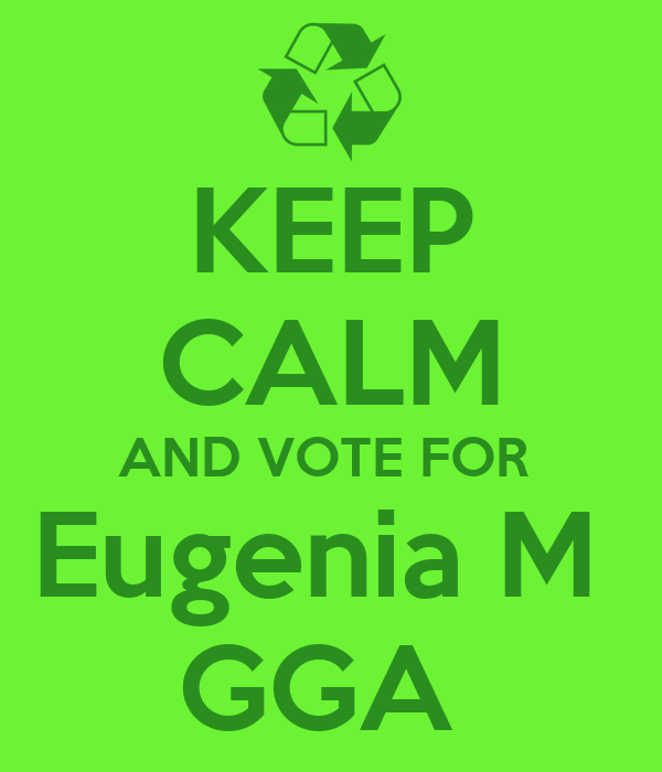 KEEP CALM AND VOTE FOR  Eugenia M  GGA