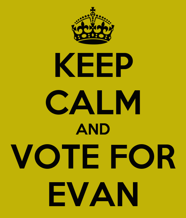 KEEP CALM AND VOTE FOR EVAN