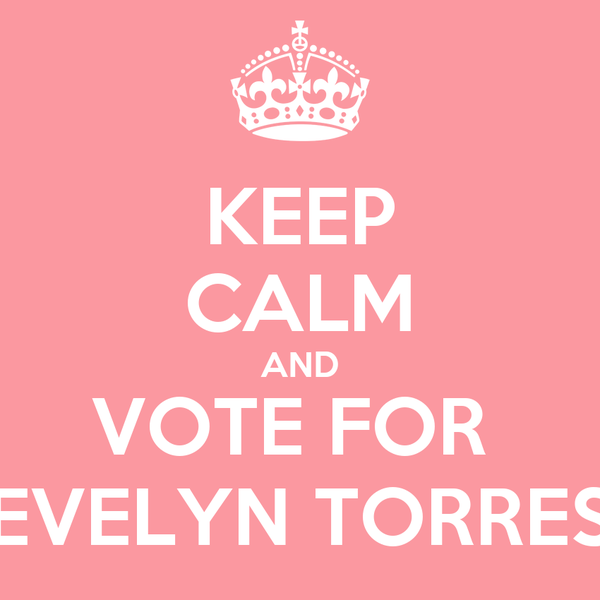 KEEP CALM AND VOTE FOR  EVELYN TORRES