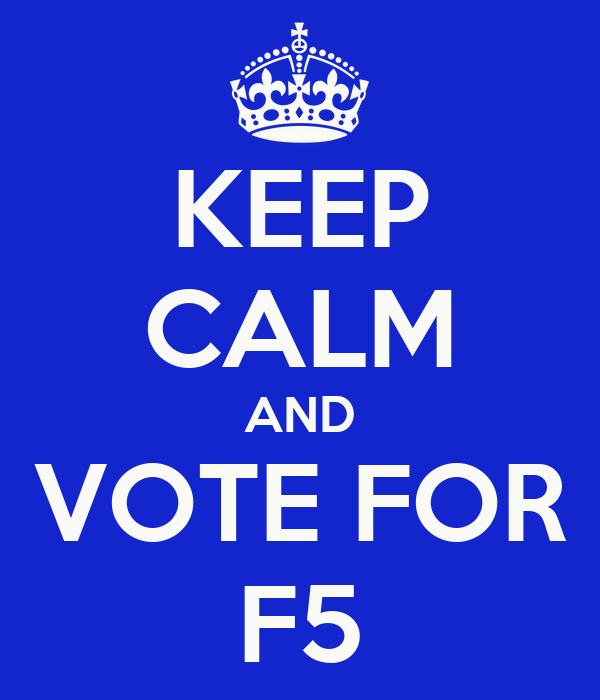 KEEP CALM AND VOTE FOR F5